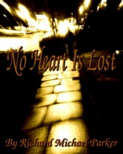 No Heart Is Lost ebook by Richard Michael Parker