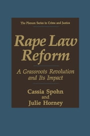 Rape Law Reform - A Grassroots Revolution and Its Impact ebook by Cassia Spohn,Julie Horney