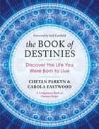 The Book of Destinies - Discover the Life You Were Born to Live ebook by Chetan Parkyn, Carola Eastwood
