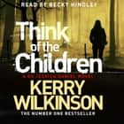 Think of the Children audiobook by Kerry Wilkinson