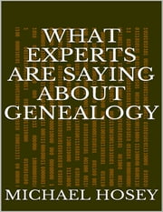 What Experts Are Saying About Genealogy ebook by Michael Hosey