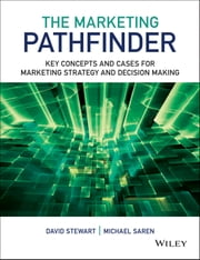 The Marketing Pathfinder - Key Concepts and Cases for Marketing Strategy and Decision Making ebook by David Stewart,Michael M. Saren
