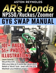 AR's Honda NPS50/Ruckus/Zoomer GY6 Swap Manual ebook by Aston Slothrop