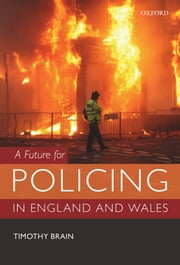 A Future for Policing in England and Wales ebook by Timothy Brain