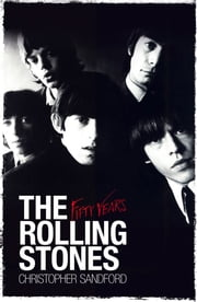 The Rolling Stones: Fifty Years ebook by Christopher Sandford