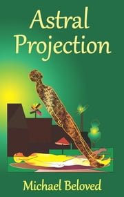 Astral Projection ebook by Michael Beloved