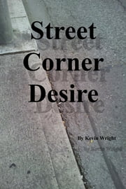 Street Corner Desire ebook by Kevin Wright