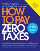 How to Pay Zero Taxes, 2018: Your Guide to Every Tax Break the IRS Allows ebook by Jeff A. Schnepper