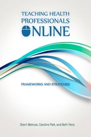 Teaching Health Professionals Online - Frameworks and Strategies ebook by Sherri Melrose,Caroline Park,Beth Perry