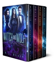 Witch & Wolf: The Complete Series - Witch & Wolf ebook by RJ Blain
