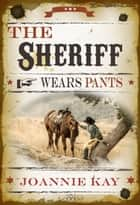 The Sheriff Wears Pants ebook by Joannie Kay