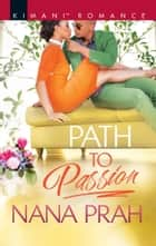 Path To Passion (Mills & Boon Kimani) (The Astacios, Book 2) ebook by Nana Prah