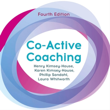 Co-Active Coaching - The Proven Framework for Transformative Conversations at Work and in Life audiobook by Henry Kimsey-House,Karen Kimsey-House,Phillip Sandahl,Laura Whitworth