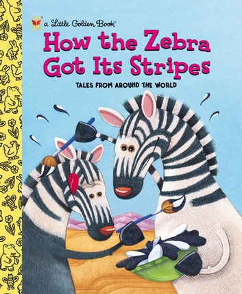 How the Zebra Got Its Stripes ebook by Golden Books,Ron Fontes