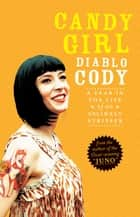 Candy Girl - A Year in the Life of an Unlikely Stripper ebook by Diablo Cody