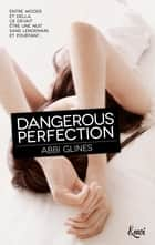 Dangerous Perfection ebook by Abbi Glines