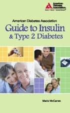 American Diabetes Association Guide to Insulin and Type 2 Diabetes ebook by Marie McCarren
