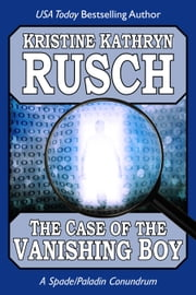 The Case of the Vanishing Boy: A Spade/Paladin Conundrum ebook by Kristine Kathryn Rusch
