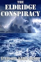 The Eldridge Conspiracy ebook by Stephen Ames Berry