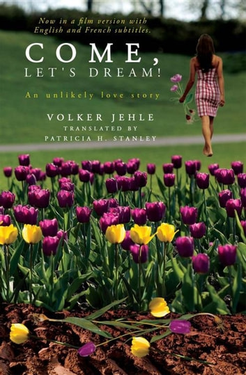 Come, let's dream! - An Unlikely Love Story ebook by Volker Jehle