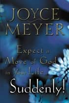 Expect a Move of God in Your Life...Suddenly! ekitaplar by Joyce Meyer