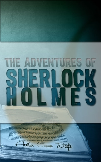 The Adventures of Sherlock Holmes: A Scandal in Bohemia, The Adventure of the Red-Headed League, Case of Identity, Boscombe Valley Mystery, Five Orange Pips, Man With the Twisted Lip, Blue Carbuncle, Speckled Band, Engineer's Thumb, Noble Bachelor an - A Scandal in Bohemia, The Adventure of the Red-Headed League, Case of Identity, Boscombe Valley Mystery, Five Orange Pips, Man With the Twisted Lip, Blue Carbuncle, Speckled Band, Engineer's Thumb, Noble Bachelor and More ebook by Arthur Conan Doyle