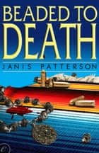 Beaded to Death ebook by Janis Patterson