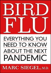 Bird Flu - Everything You Need to Know About the Next Pandemic ebook by Marc Siegel