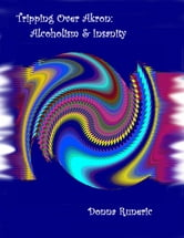 Tripping Over Akron: Alcoholism & Insanity ebook by Donna Runeric