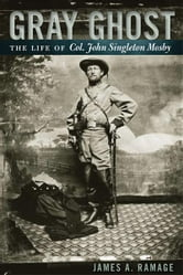 Gray Ghost - The Life of Col. John Singleton Mosby ebook by James A. Ramage