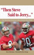 """Then Steve Said to Jerry. . ."" - The Best San Francisco 49ers Stories Ever Told ebook by Steve Silverman, Steve Young"