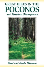 Great Hikes in the Poconos and Northeast Pennsylvania ebook by Boyd Newman, Linda Newman