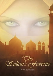 The Sultan's Favorite - A Phantom of the Opera Story ebook by Anne Burnside