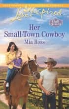 Her Small-Town Cowboy (Mills & Boon Love Inspired) (Oaks Crossing, Book 1) ebook by Mia Ross