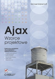 Ajax. Wzorce projektowe ebook by Michael Mahemoff