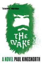 The Wake - A Novel ebook by Paul Kingsnorth