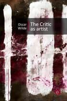 The Critic as Artist ebook by Oscar Wilde