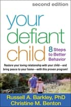 Your Defiant Child, Second Edition - Eight Steps to Better Behavior ebook by Russell A. Barkley, PhD, ABPP,...