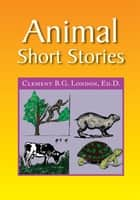 Animal Short Stories ebook by Clement B.G. London, Ed.D.