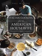 Italian Cooking for the American Housewife - Italian Cooking 1: Mediterranean Cuisine ebook by Paul Wichert
