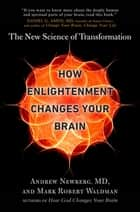 How Enlightenment Changes Your Brain - The New Science of Transformation ebook by Andrew Newberg, Mark Robert Waldman