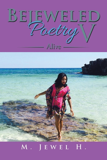 Bejeweled Poetry V - Alive ebook by M. Jewel H.