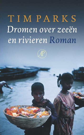Dromen over zeeen en rivieren ebook by Tim Parks