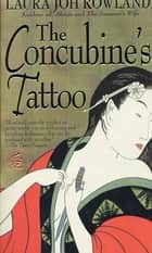 The Concubine's Tattoo ebook by Laura Joh Rowland