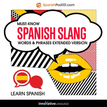 Learn Spanish: Must-Know Spanish Slang Words & Phrases (Extended Version) audiobook by Innovative Language Learning,LLC