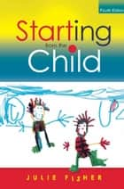 Starting From The Child: Teaching And Learning In The Foundation Stage ebook by Julie Fisher, Sanna Inthorn, Karin Wahl-Jorgensen