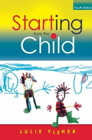 Starting From The Child: Teaching And Learning In The Foundation Stage ebook by Julie Fisher,Sanna Inthorn,Karin Wahl-Jorgensen