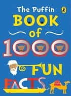 The Puffin Book of 1000 Fun Facts ebook by Puffin Books
