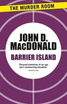 Barrier Island ebook by John D. MacDonald