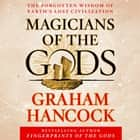 Magicians of the Gods - Sequel to the International Bestseller Fingerprints of the Gods audiobook by Graham Hancock, Graham Hancock